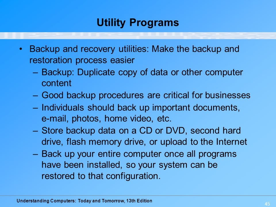 Utility Programs Backup and recovery utilities: Make the backup and restoration process easier.
