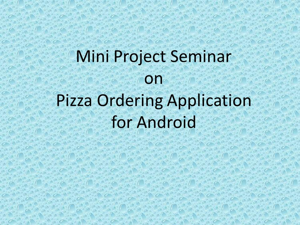 Mini Project Seminar on Pizza Ordering Application for Android