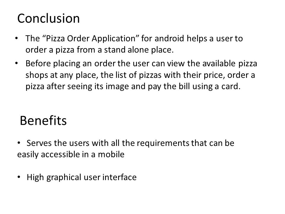 Conclusion The Pizza Order Application for android helps a user to order a pizza from a stand alone place.