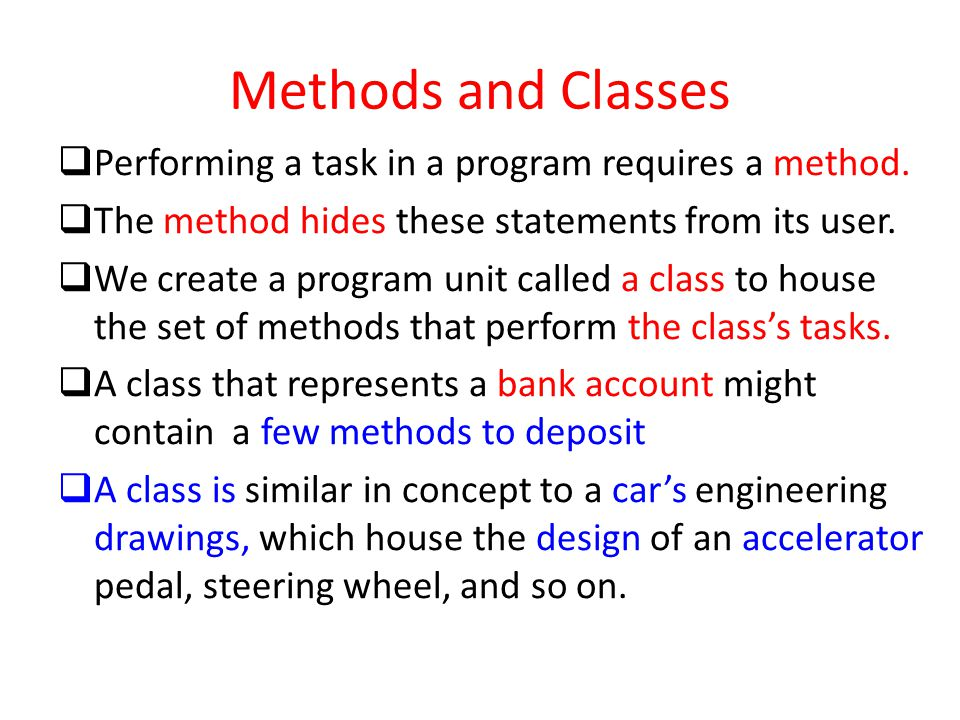 Methods and Classes Performing a task in a program requires a method.