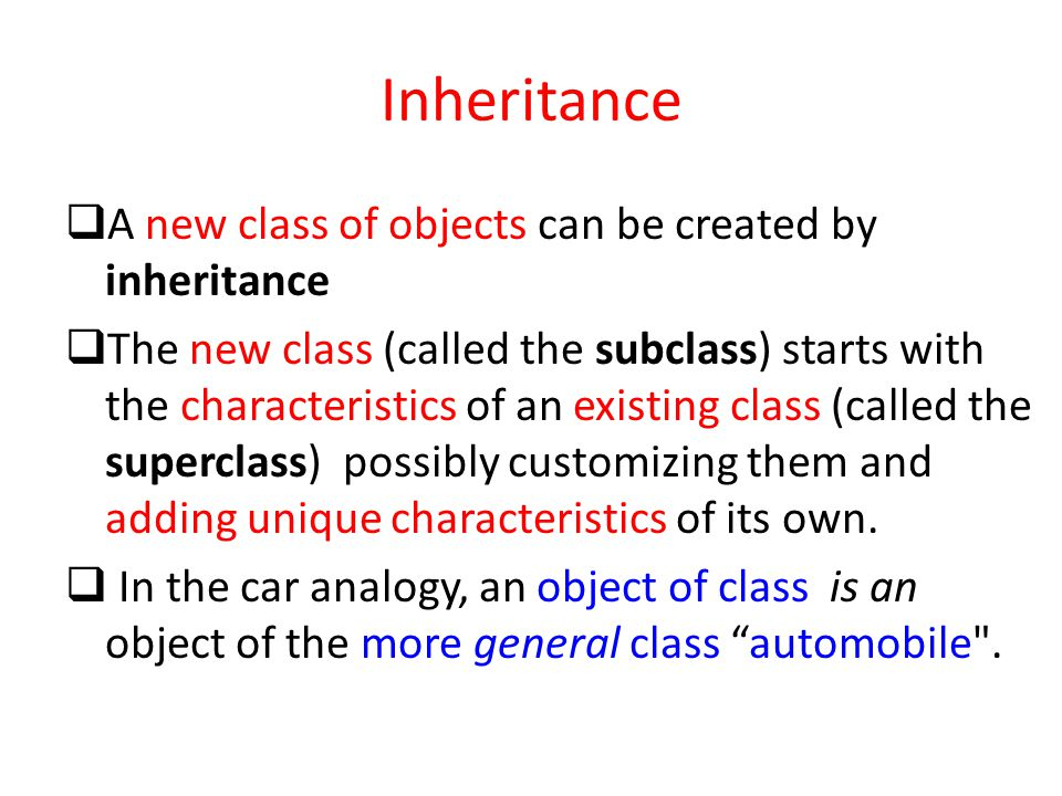 Inheritance A new class of objects can be created by inheritance