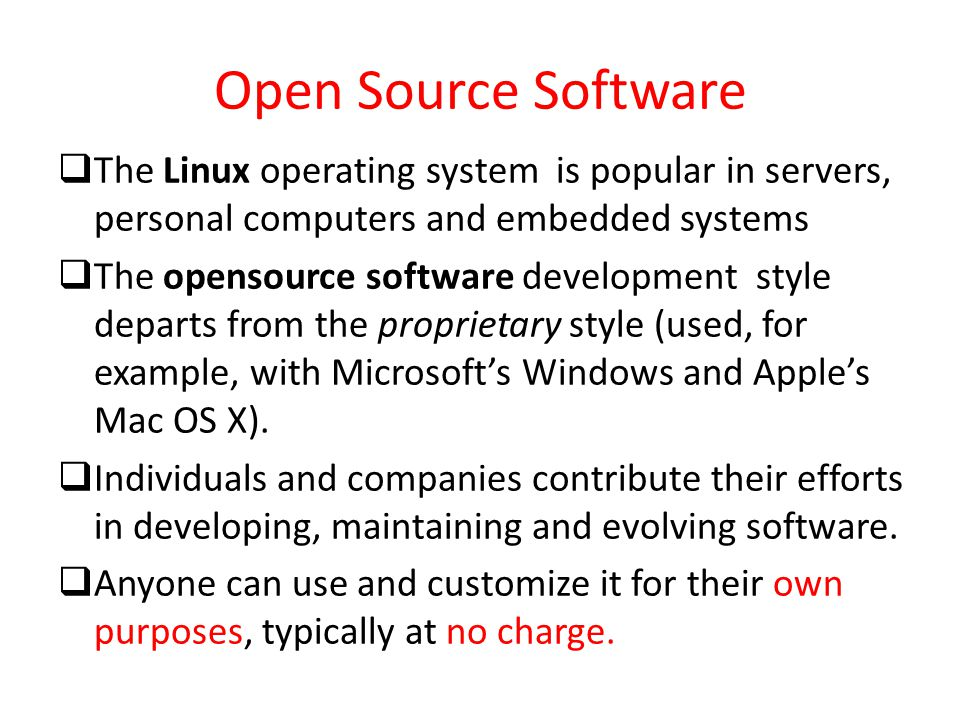 Open Source Software The Linux operating system is popular in servers, personal computers and embedded systems.