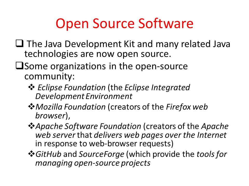 Open Source Software The Java Development Kit and many related Java technologies are now open source.