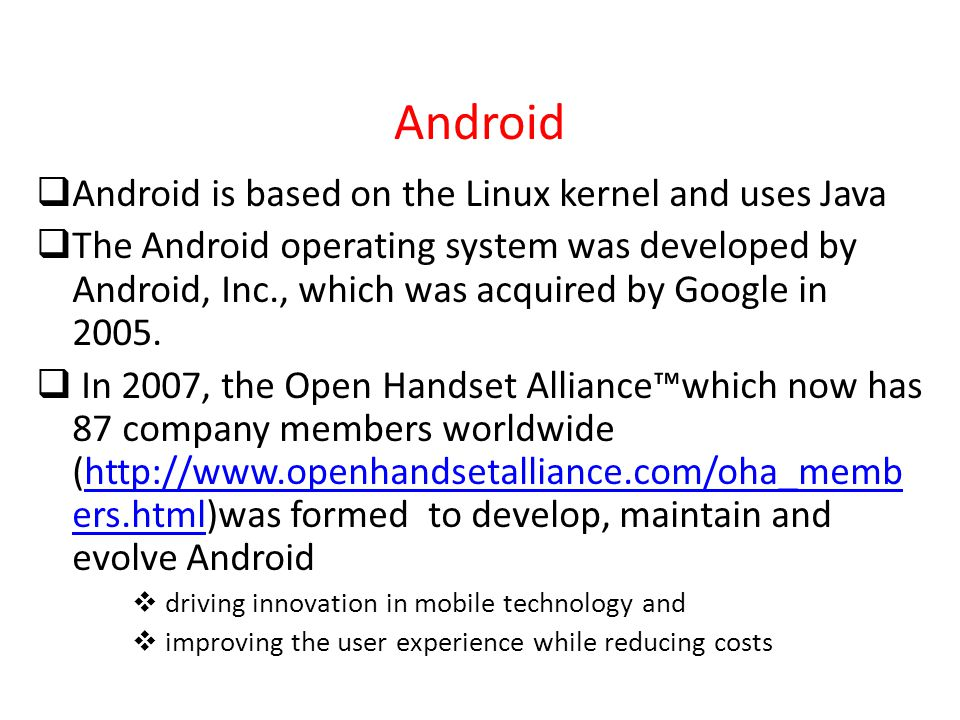 Android Android is based on the Linux kernel and uses Java