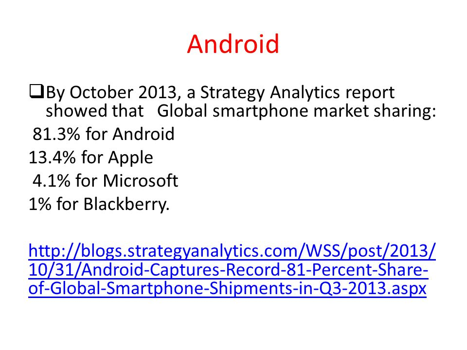 Android By October 2013, a Strategy Analytics report showed that Global smartphone market sharing: