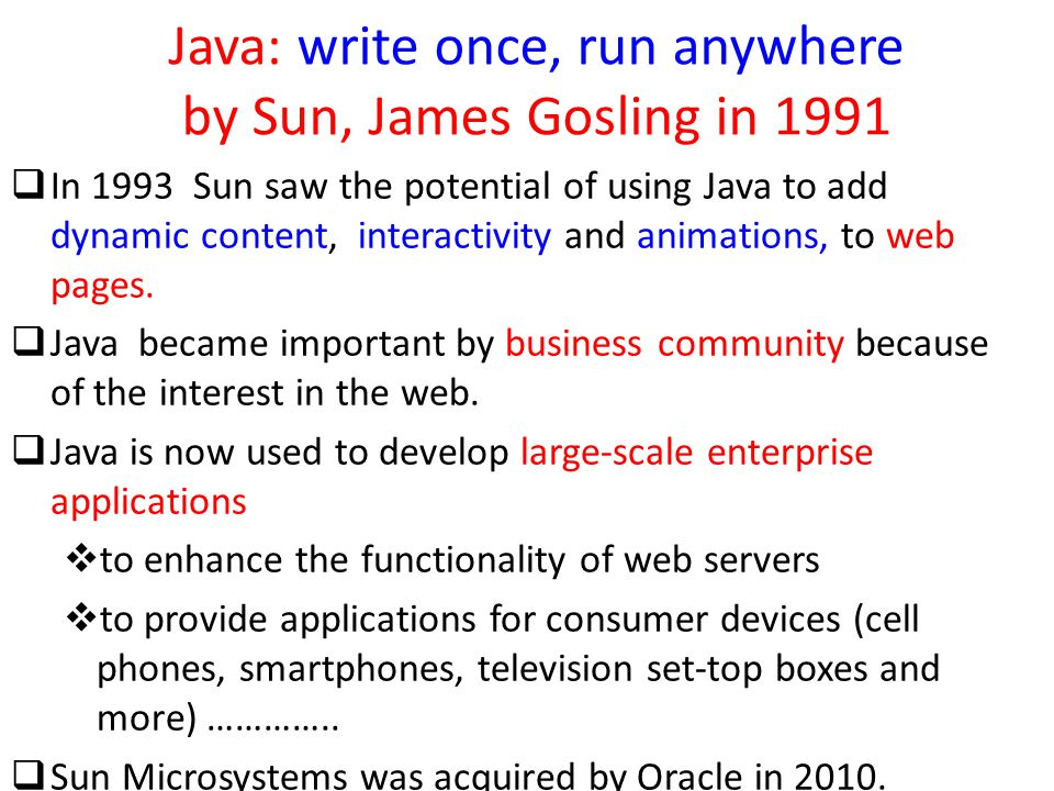 Java: write once, run anywhere by Sun, James Gosling in 1991