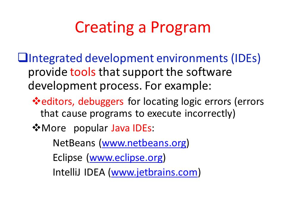 Creating a Program Integrated development environments (IDEs) provide tools that support the software development process. For example: