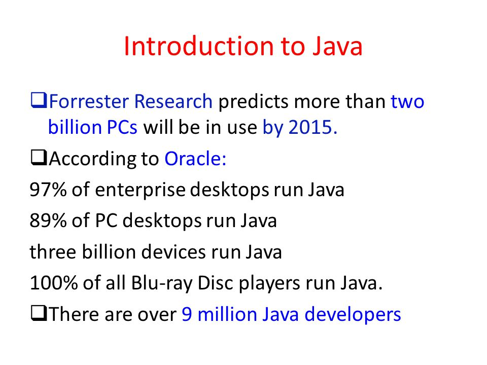 Introduction to Java Forrester Research predicts more than two billion PCs will be in use by 2015. According to Oracle: