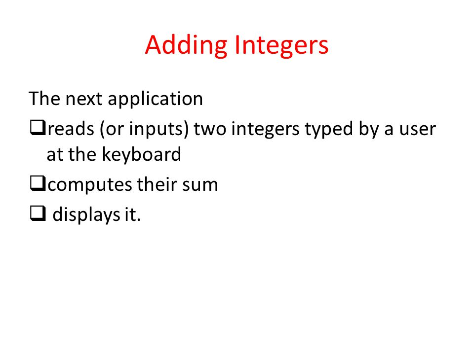Adding Integers The next application