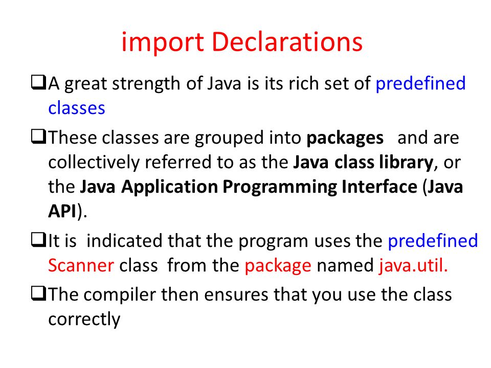 import Declarations A great strength of Java is its rich set of predefined classes.
