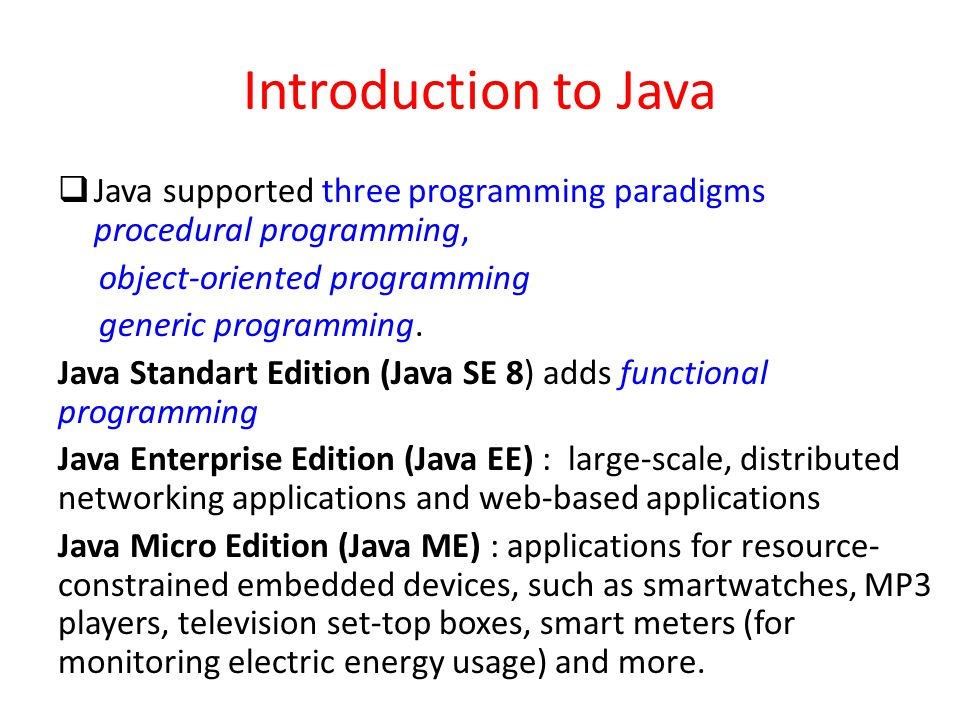 Introduction to Java Java supported three programming paradigms procedural programming, object-oriented programming.