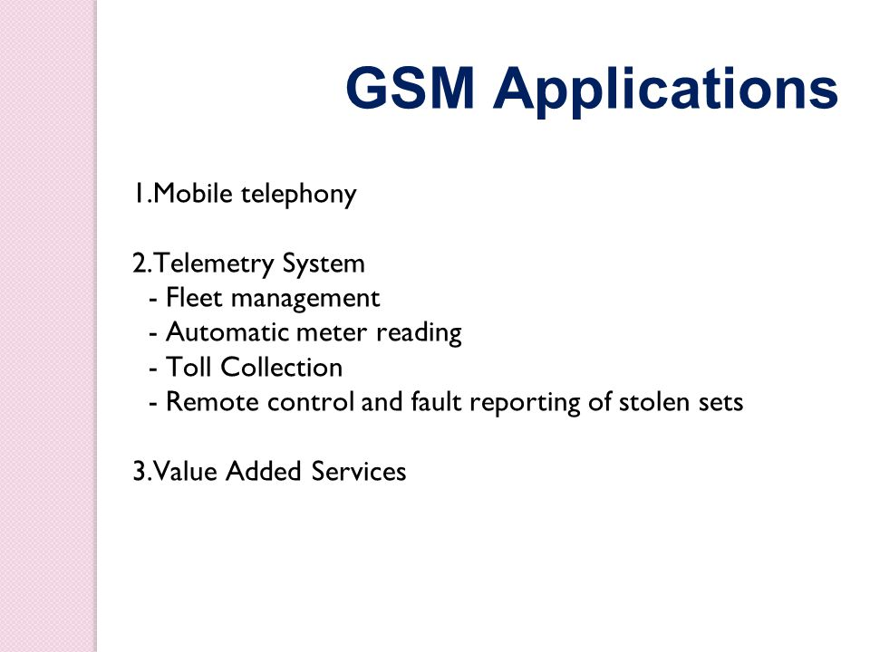 GSM Applications 1.Mobile telephony 2.Telemetry System