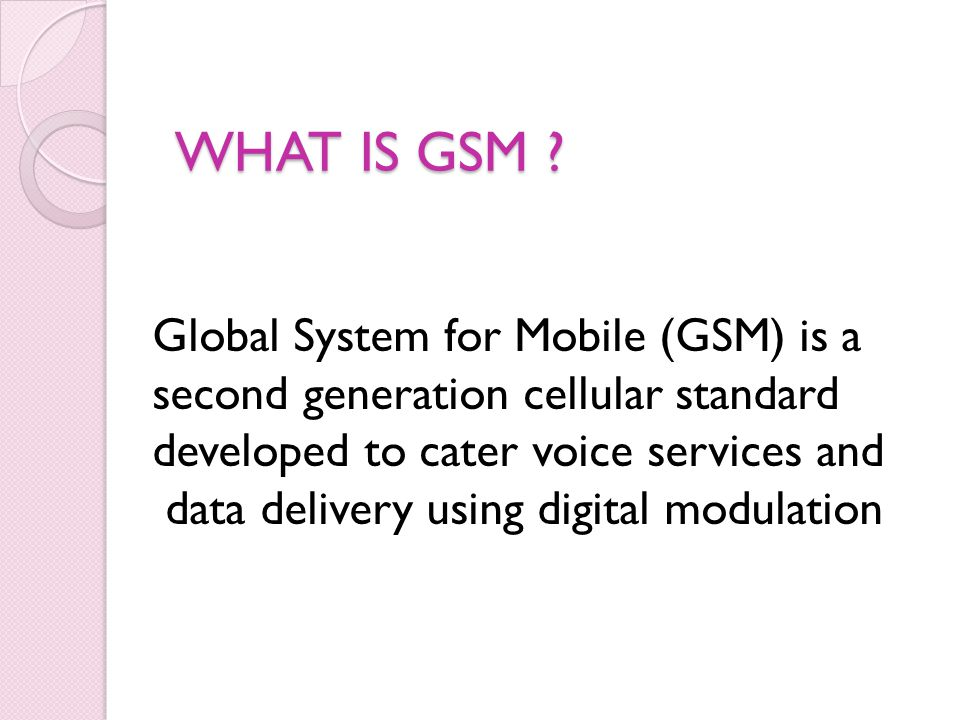 WHAT IS GSM Global System for Mobile (GSM) is a