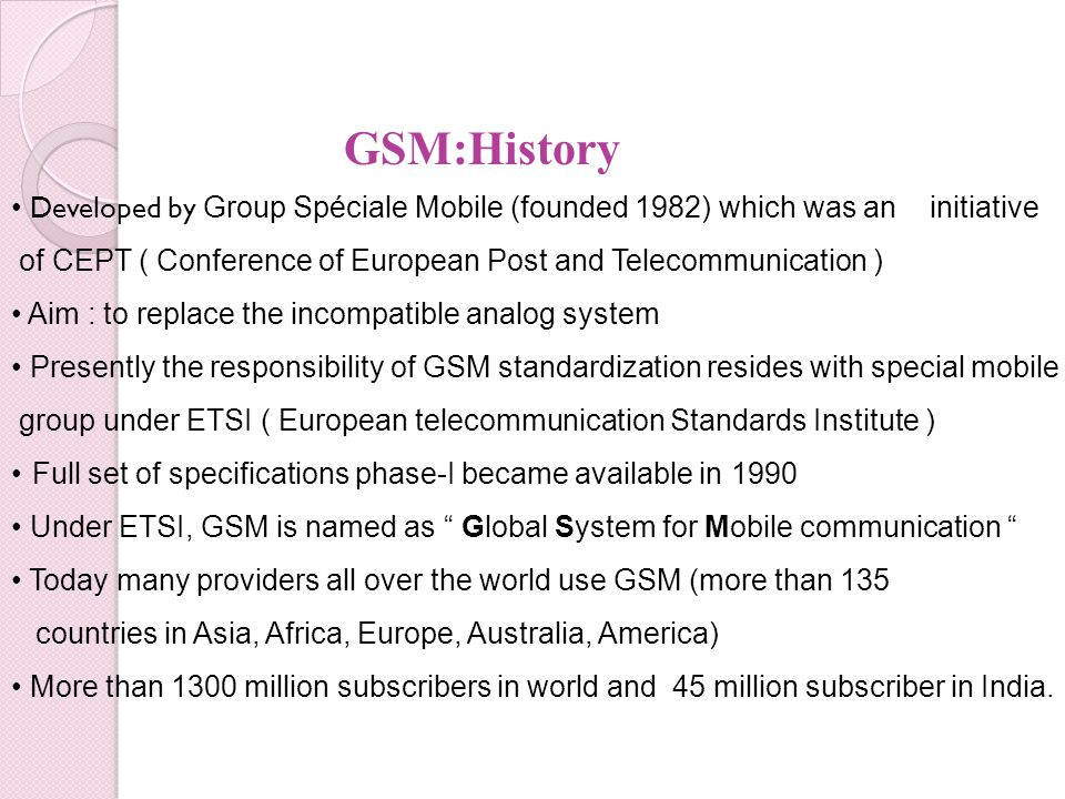 GSM:History • Developed by Group Spéciale Mobile (founded 1982) which was an initiative.