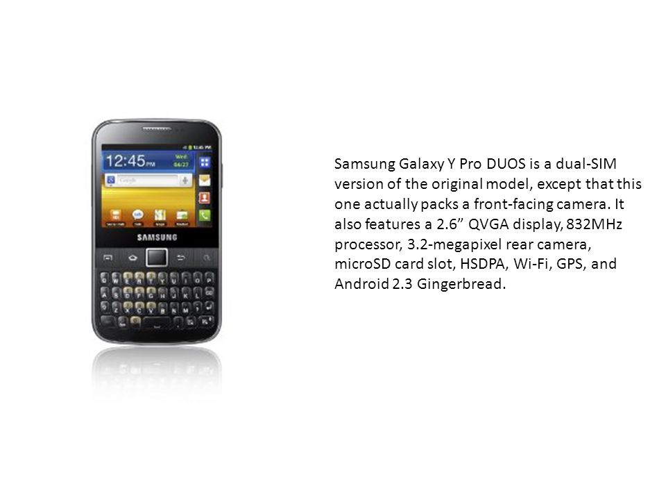 Samsung Galaxy Y Pro DUOS is a dual-SIM version of the original model, except that this one actually packs a front-facing camera.