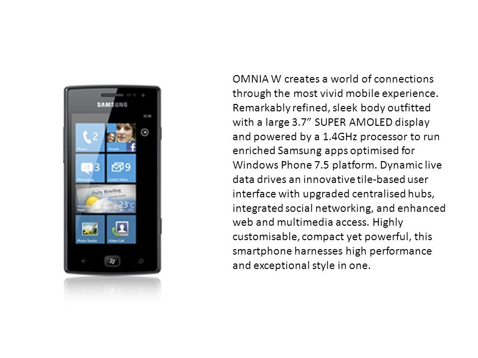 OMNIA W creates a world of connections through the most vivid mobile experience.