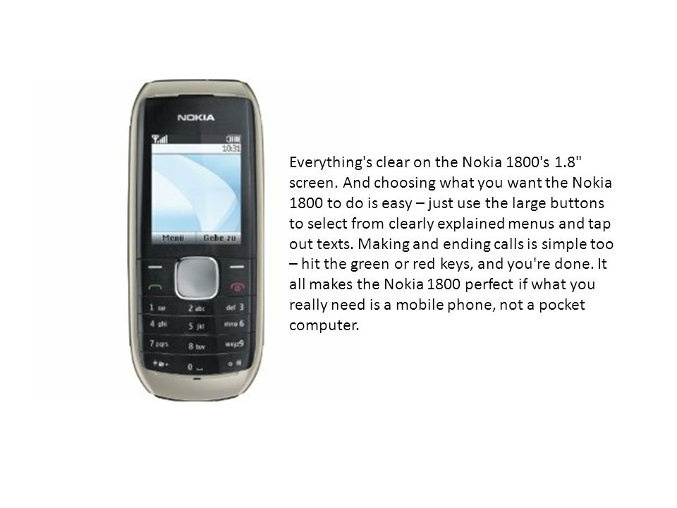 Everything s clear on the Nokia 1800 s 1. 8 screen