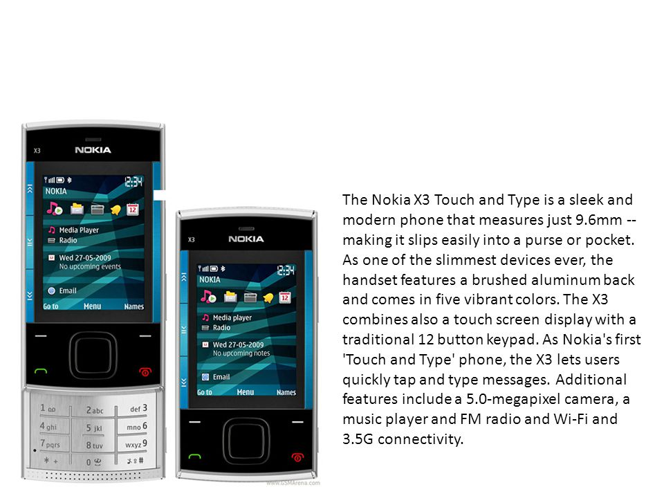 The Nokia X3 Touch and Type is a sleek and modern phone that measures just 9.6mm -- making it slips easily into a purse or pocket.
