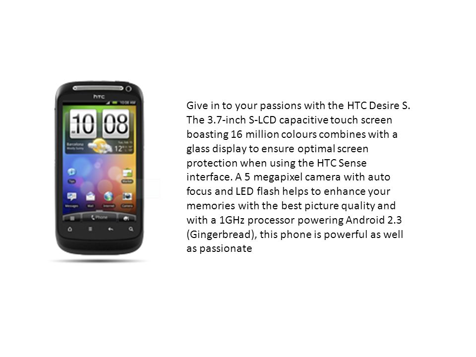 Give in to your passions with the HTC Desire S. The 3