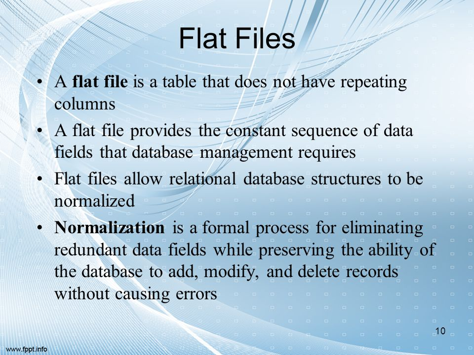 Flat Files A flat file is a table that does not have repeating columns