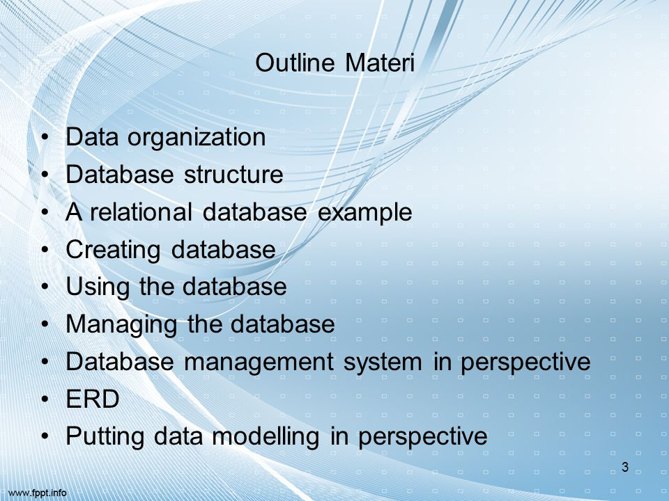 Outline Materi Data organization. Database structure. A relational database example. Creating database.