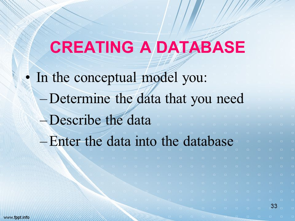 CREATING A DATABASE In the conceptual model you:
