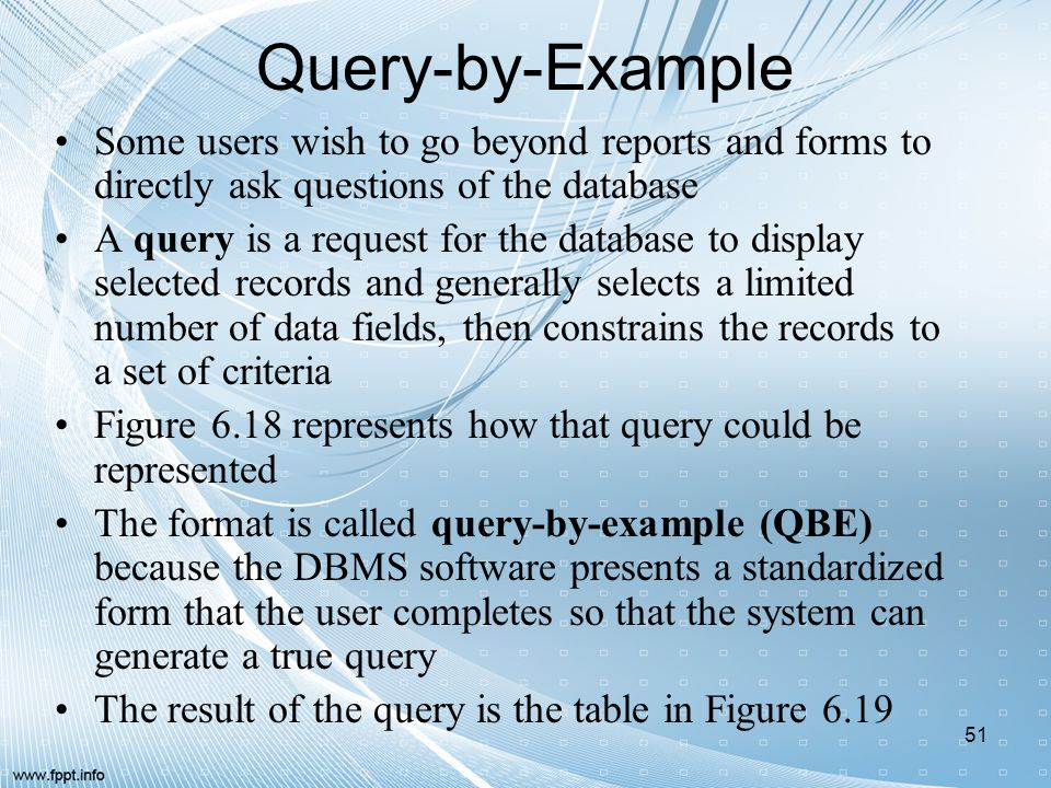 Query-by-Example Some users wish to go beyond reports and forms to directly ask questions of the database.