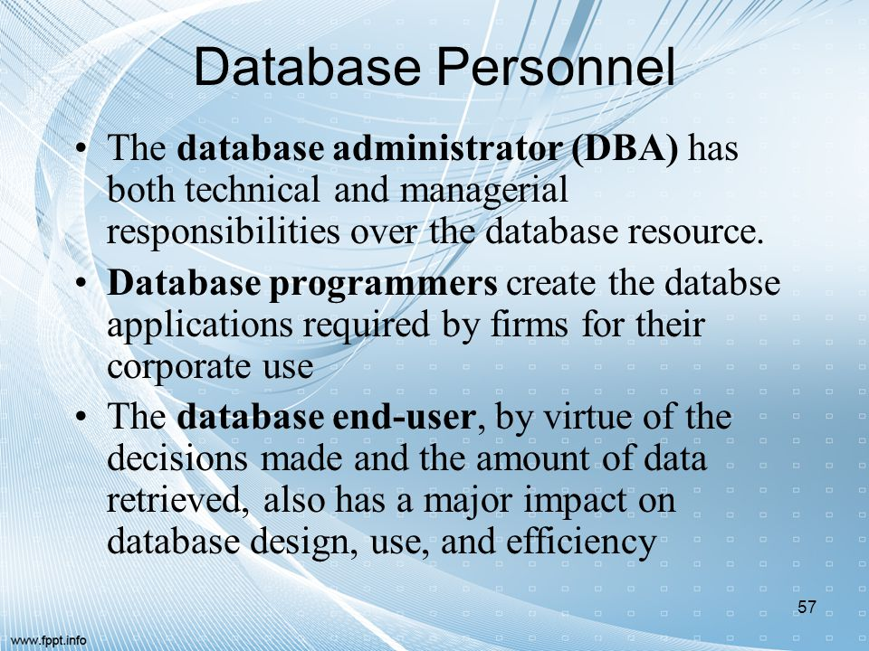 Database Personnel The database administrator (DBA) has both technical and managerial responsibilities over the database resource.
