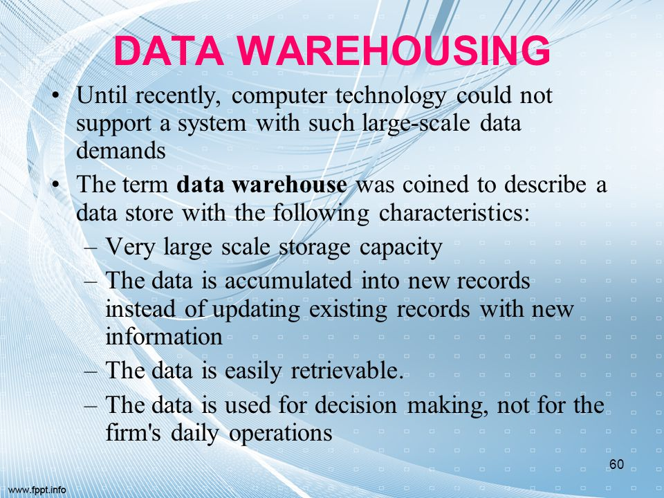 DATA WAREHOUSING Until recently, computer technology could not support a system with such large-scale data demands.