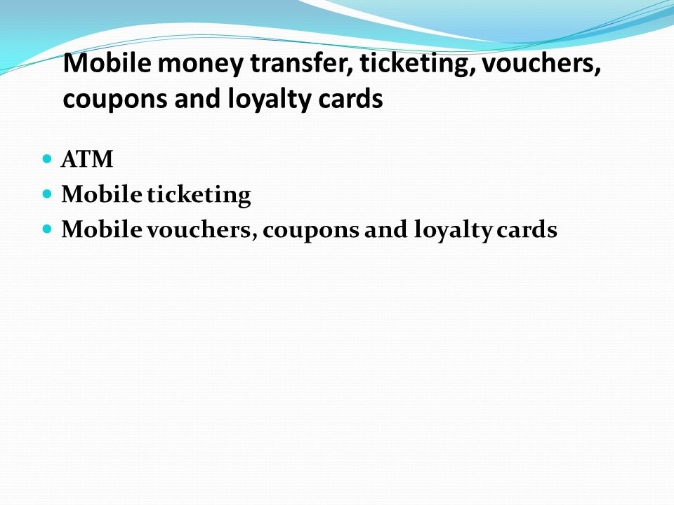 Mobile money transfer, ticketing, vouchers, coupons and loyalty cards