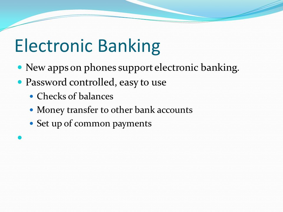 Electronic Banking New apps on phones support electronic banking.