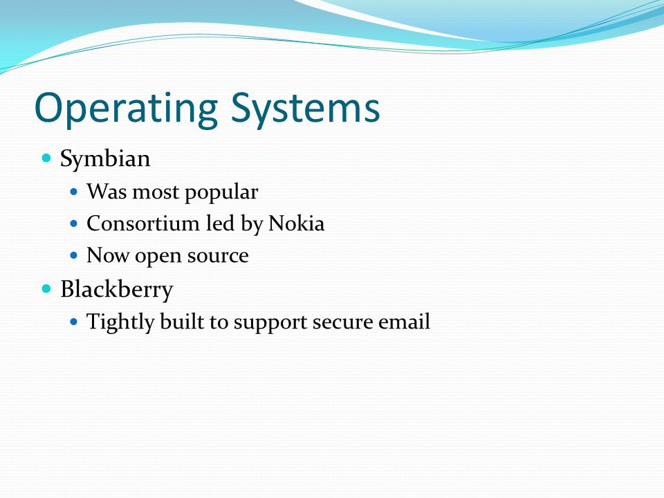 Operating Systems Symbian Blackberry Was most popular