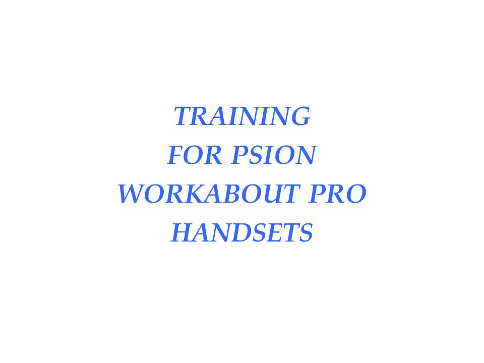 TRAINING FOR PSION WORKABOUT PRO HANDSETS