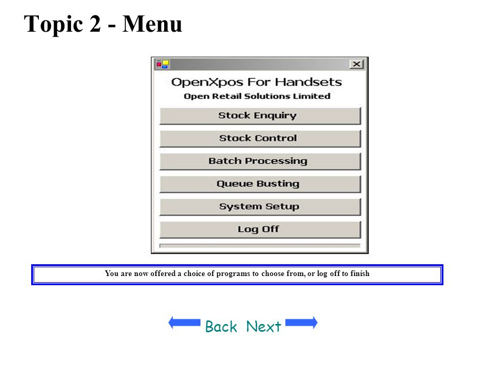 Topic 2 - Menu You are now offered a choice of programs to choose from, or log off to finish. Back.