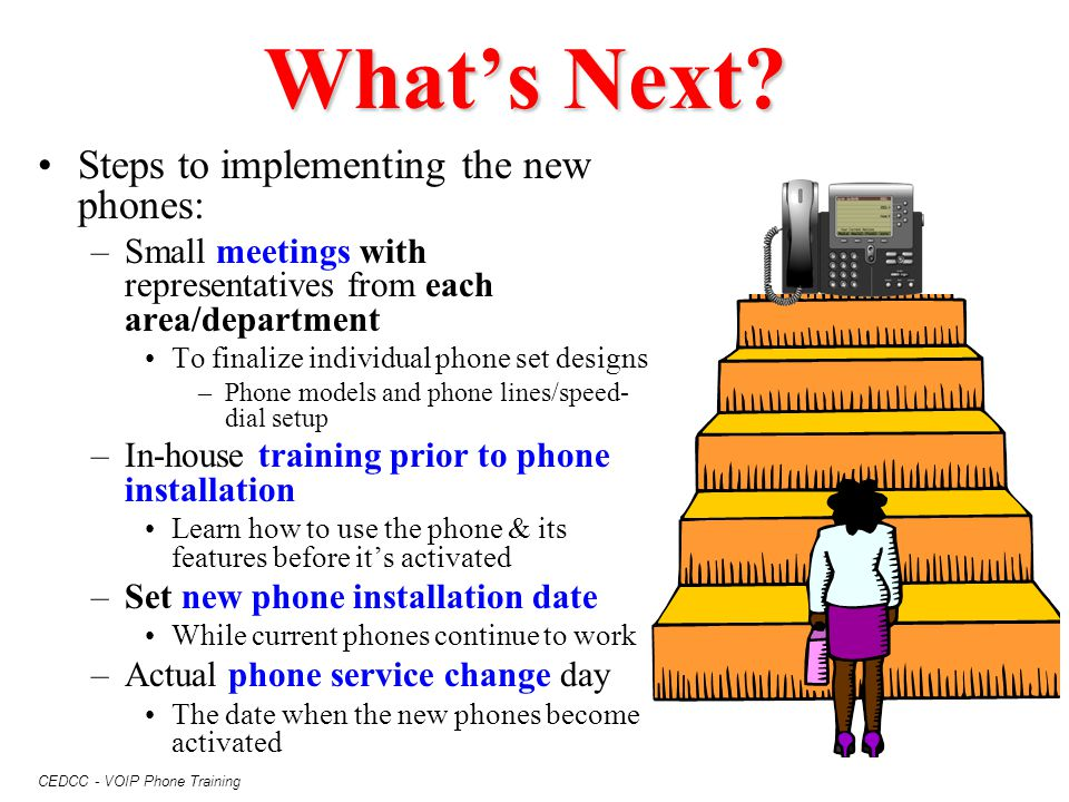 What's Next Steps to implementing the new phones: