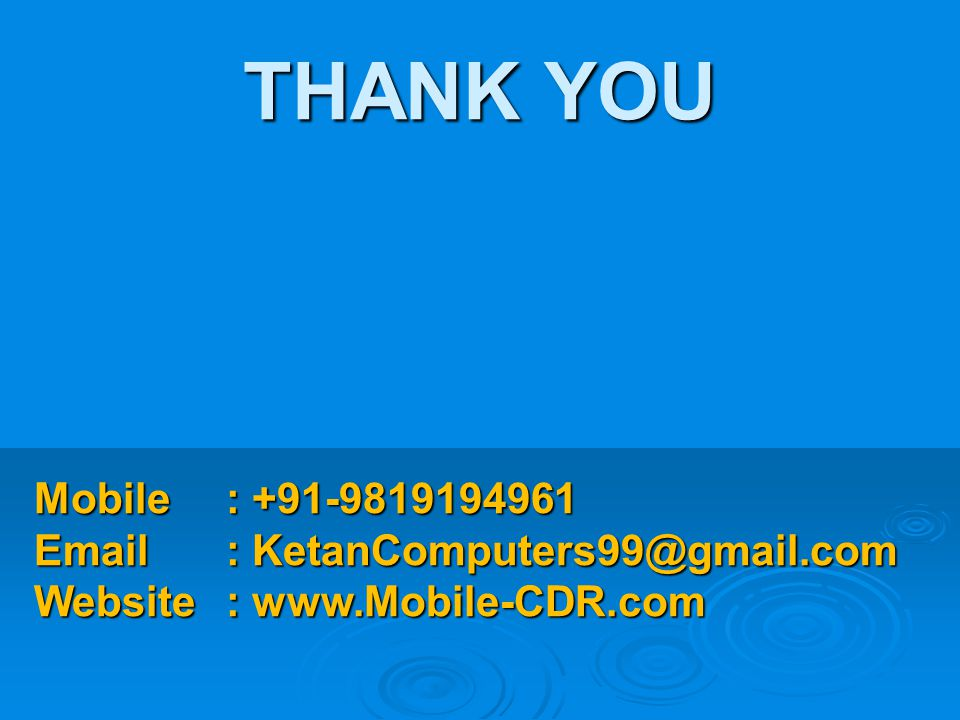 THANK YOU Mobile : +91-9819194961 Email : KetanComputers99@gmail.com Website : www.Mobile-CDR.com