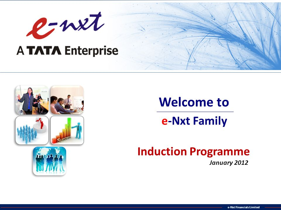 Welcome to e-Nxt Family Induction Programme January 2012