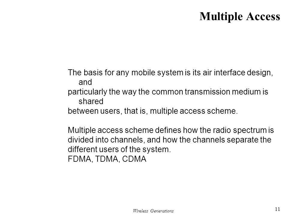 Multiple Access The basis for any mobile system is its air interface design, and. particularly the way the common transmission medium is shared.