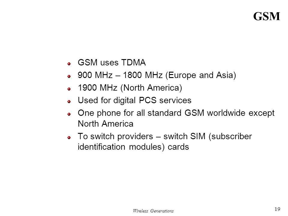 GSM GSM uses TDMA 900 MHz – 1800 MHz (Europe and Asia)