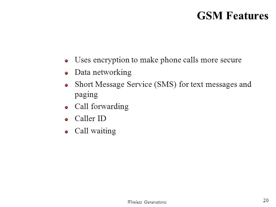GSM Features Uses encryption to make phone calls more secure