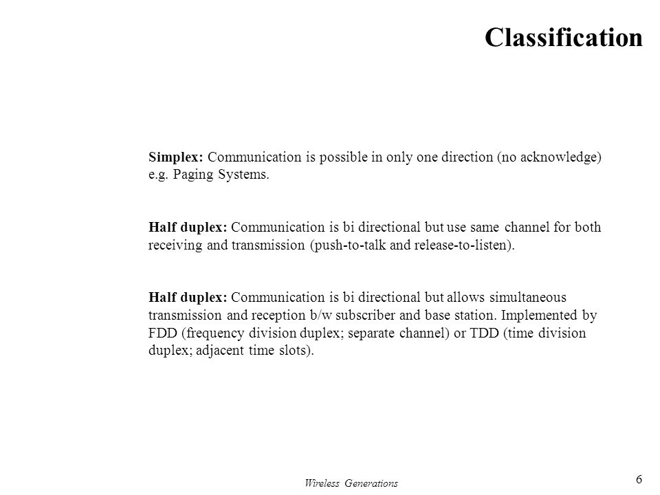 Classification Simplex: Communication is possible in only one direction (no acknowledge) e.g. Paging Systems.