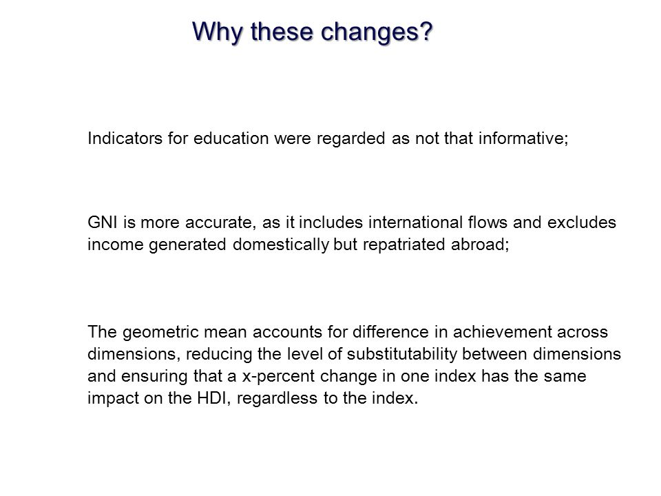 Why these changes Indicators for education were regarded as not that informative;