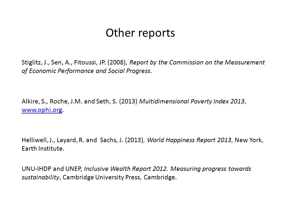 Other reports Stiglitz, J., Sen, A., Fitoussi, JP. (2008), Report by the Commission on the Measurement of Economic Performance and Social Progress.