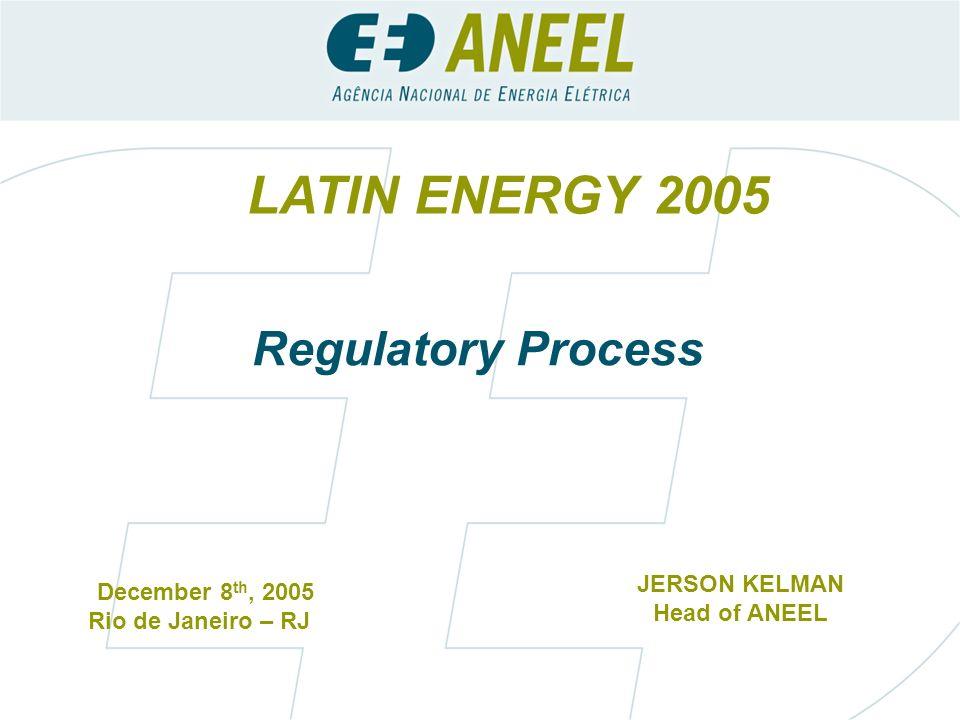LATIN ENERGY 2005 Regulatory Process JERSON KELMAN December 8th, 2005