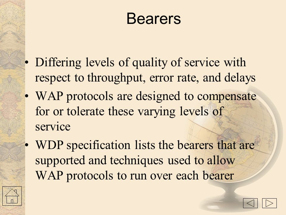 Bearers Differing levels of quality of service with respect to throughput, error rate, and delays.