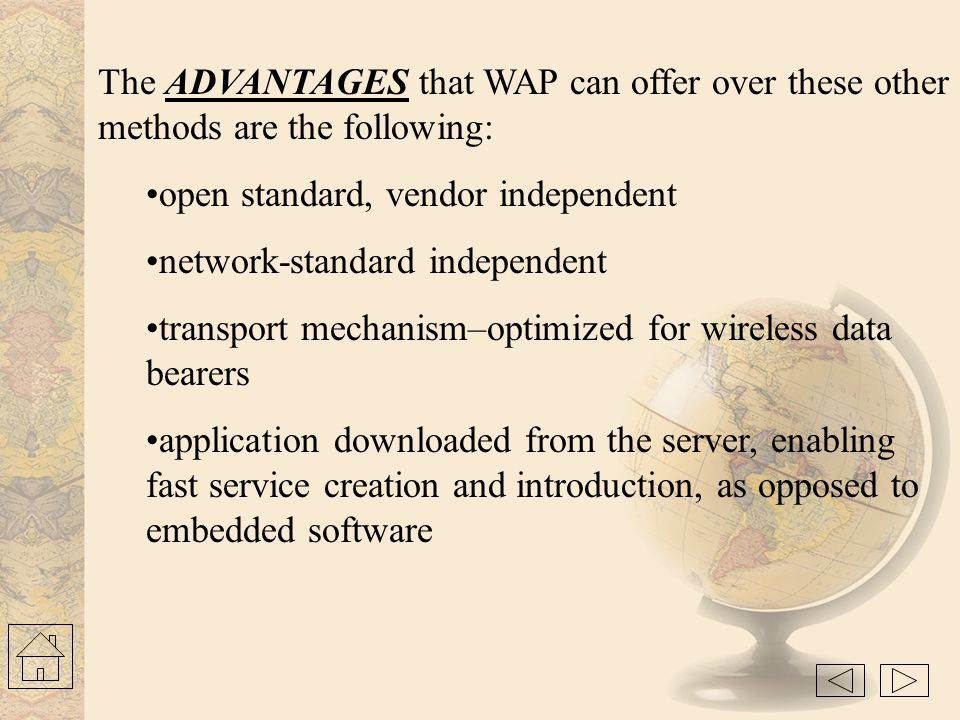 The ADVANTAGES that WAP can offer over these other methods are the following: