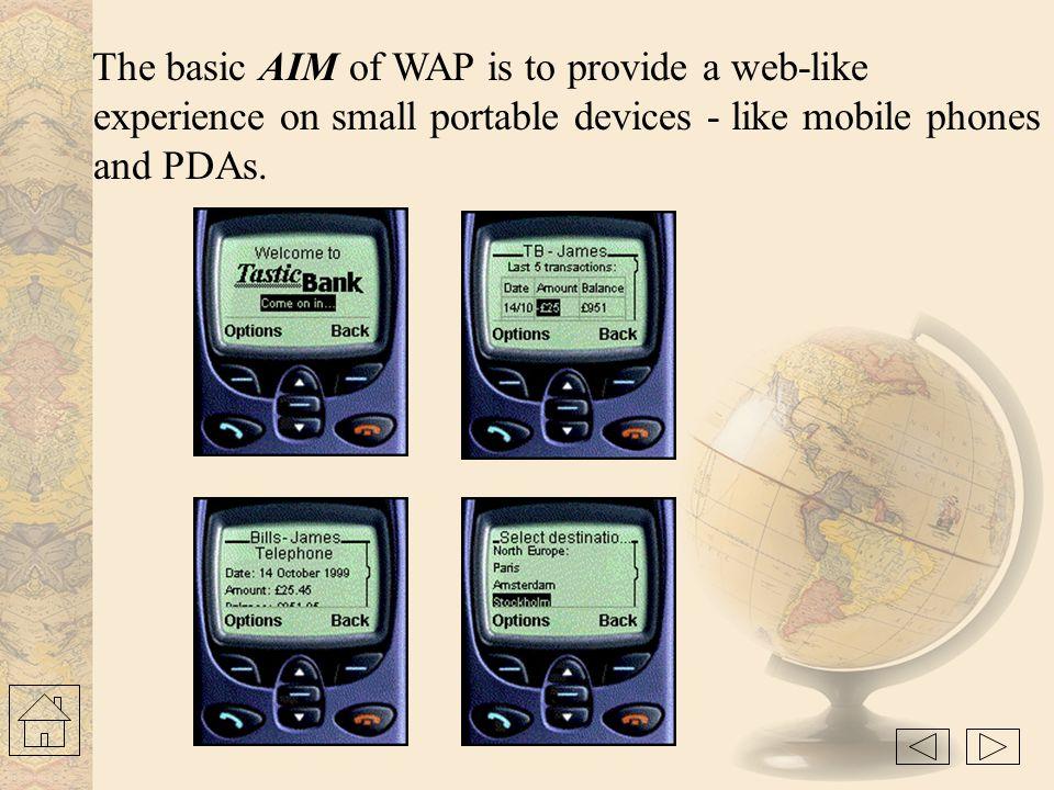 The basic AIM of WAP is to provide a web-like