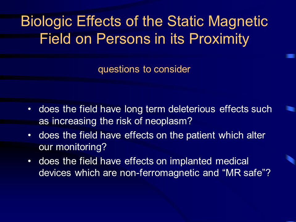 Biologic Effects of the Static Magnetic Field on Persons in its Proximity questions to consider