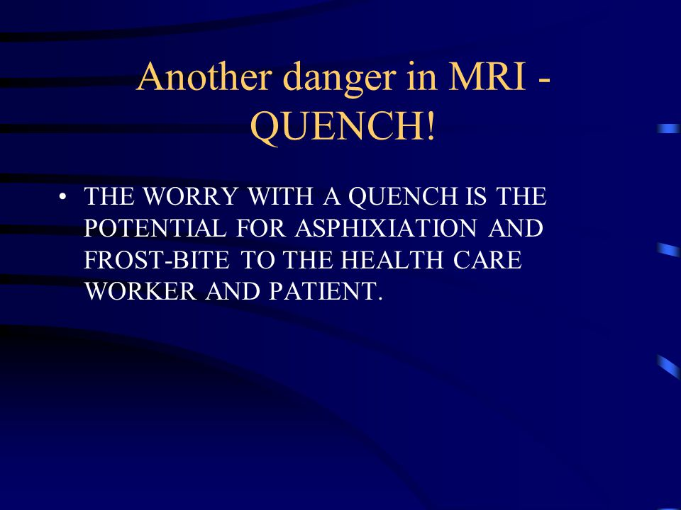 Another danger in MRI -QUENCH!