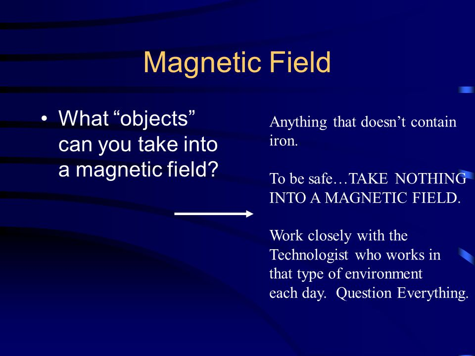 Magnetic Field What objects can you take into a magnetic field